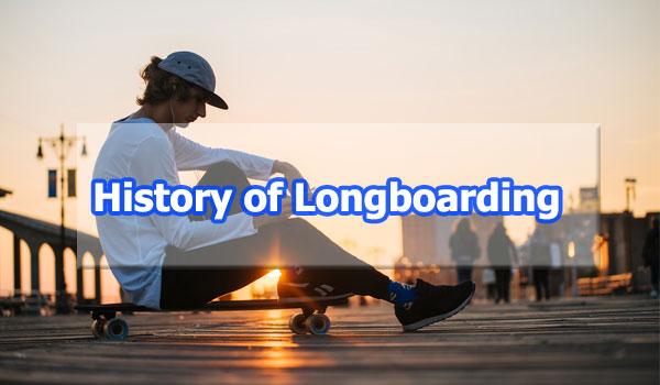 History of Longboarding